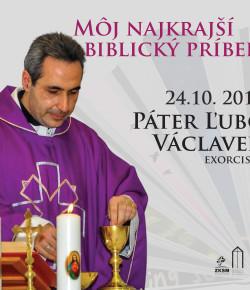 MÔJ NAJKRAJŠÍ BIBLICKÝ PRÍBEH S Pátrom Ľubom Václavekom 25.10. 2017